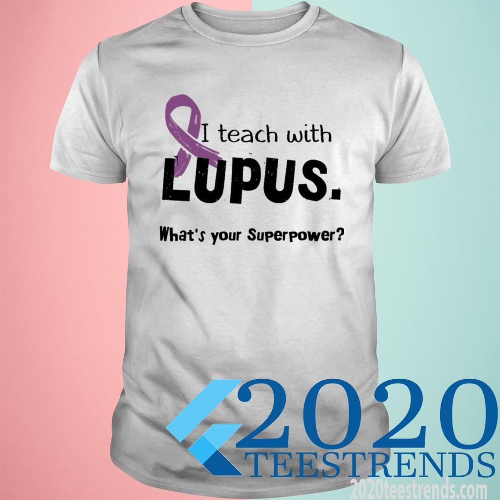 I Teach With Lupus What's Your Superpower Shirt