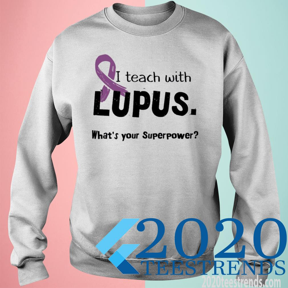 I Teach With Lupus What's Your Superpower Shirt sweatshirt