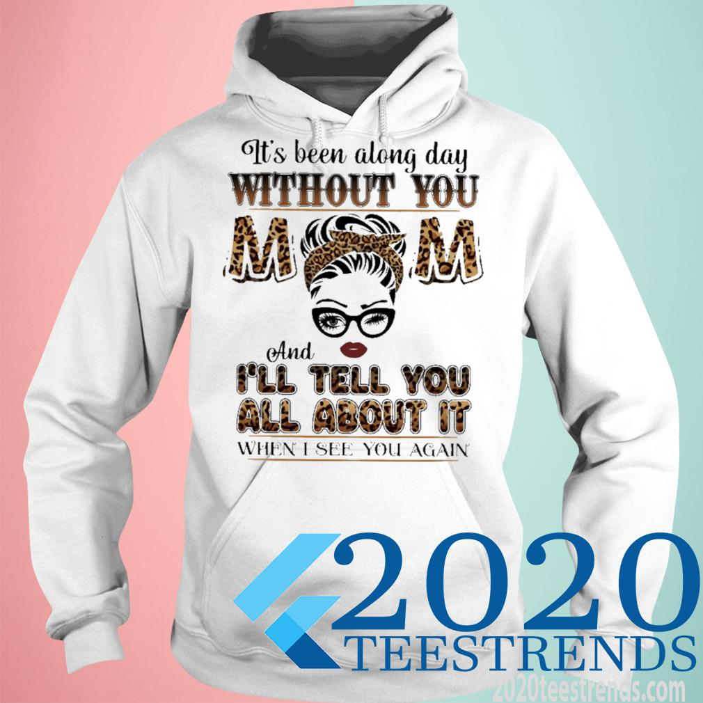 It's Been Along Day Without You Mom And I'll Tell You ALl About It When I See You Again Shirt hoodie