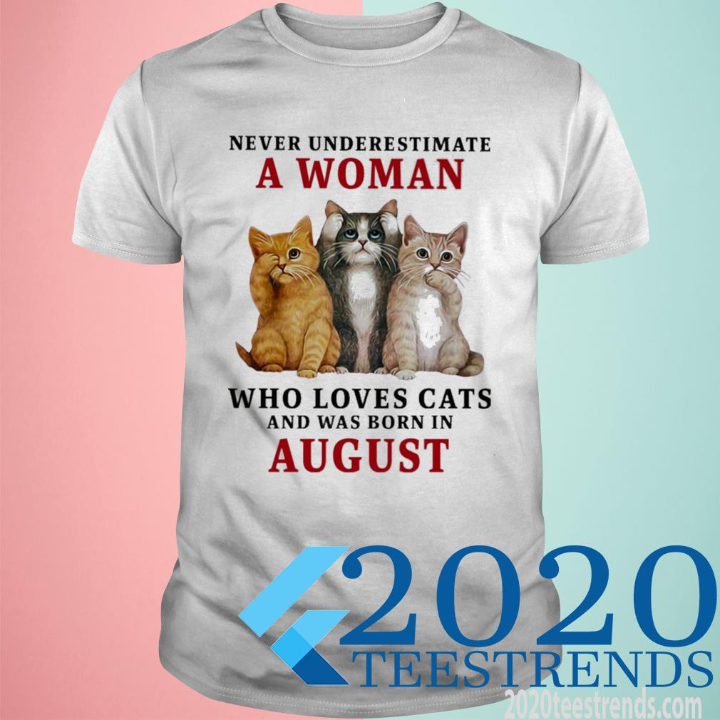 Never Underestimate A Woman Loves Cats And Was Born In August Shirt