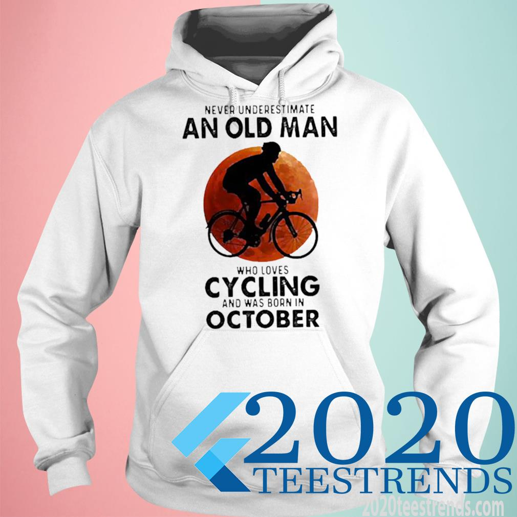 Never Underestimate An Old Man Who Loves Cycling And Was Born In October Blood Moon Shirt hoodie