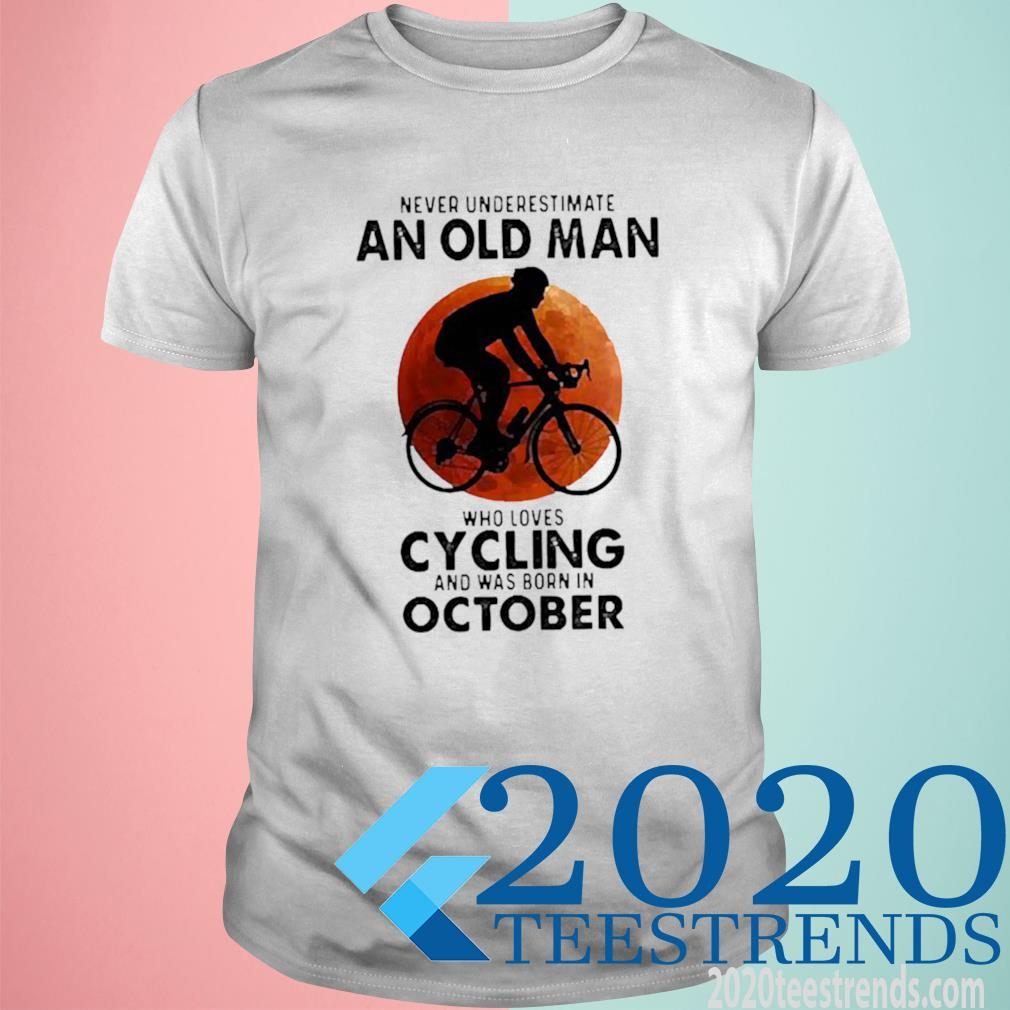 Never Underestimate An Old Man Who Loves Cycling And Was Born In October Blood Moon Shirt