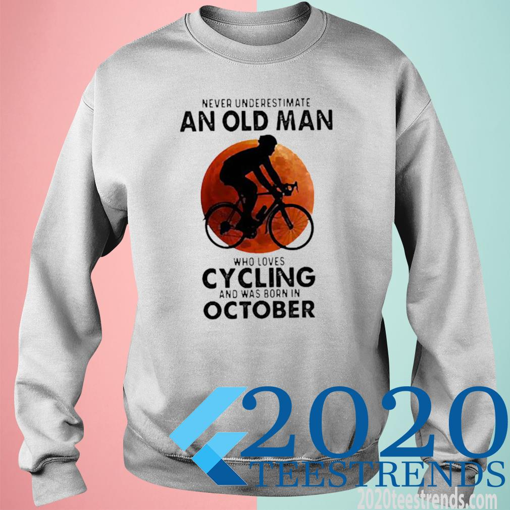 Never Underestimate An Old Man Who Loves Cycling And Was Born In October Blood Moon Shirt sweatshirt