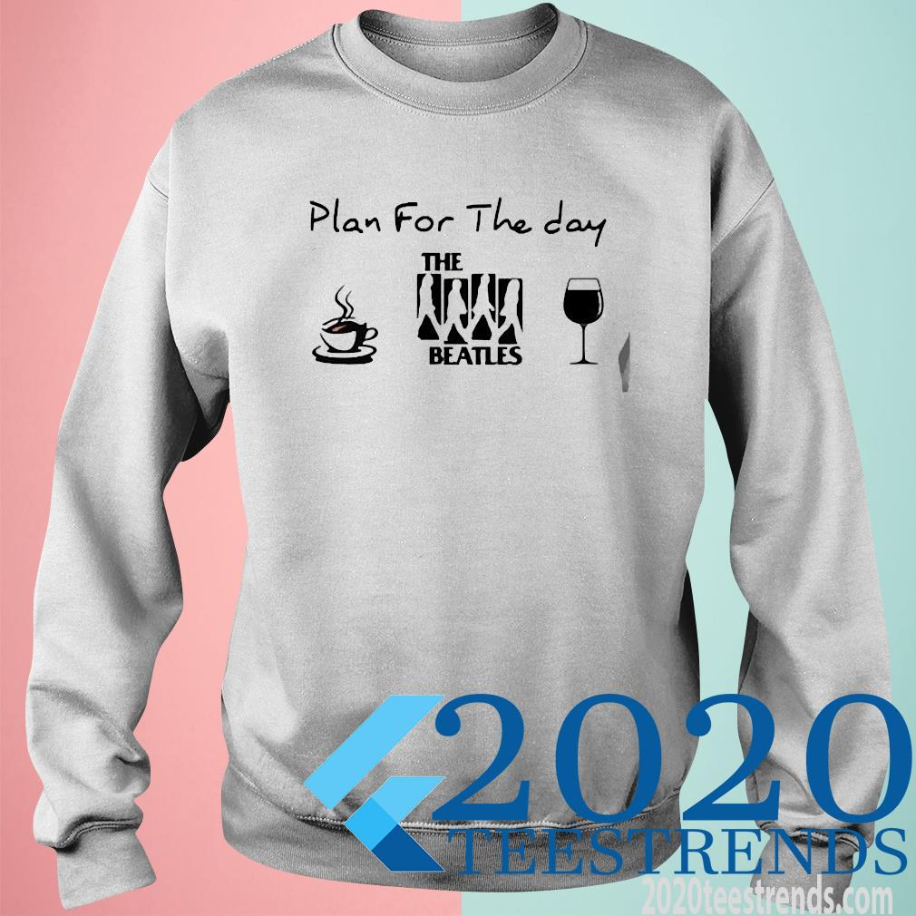 Plan For The Day The Beatles Coffee And Wine Shirt sweatshirt