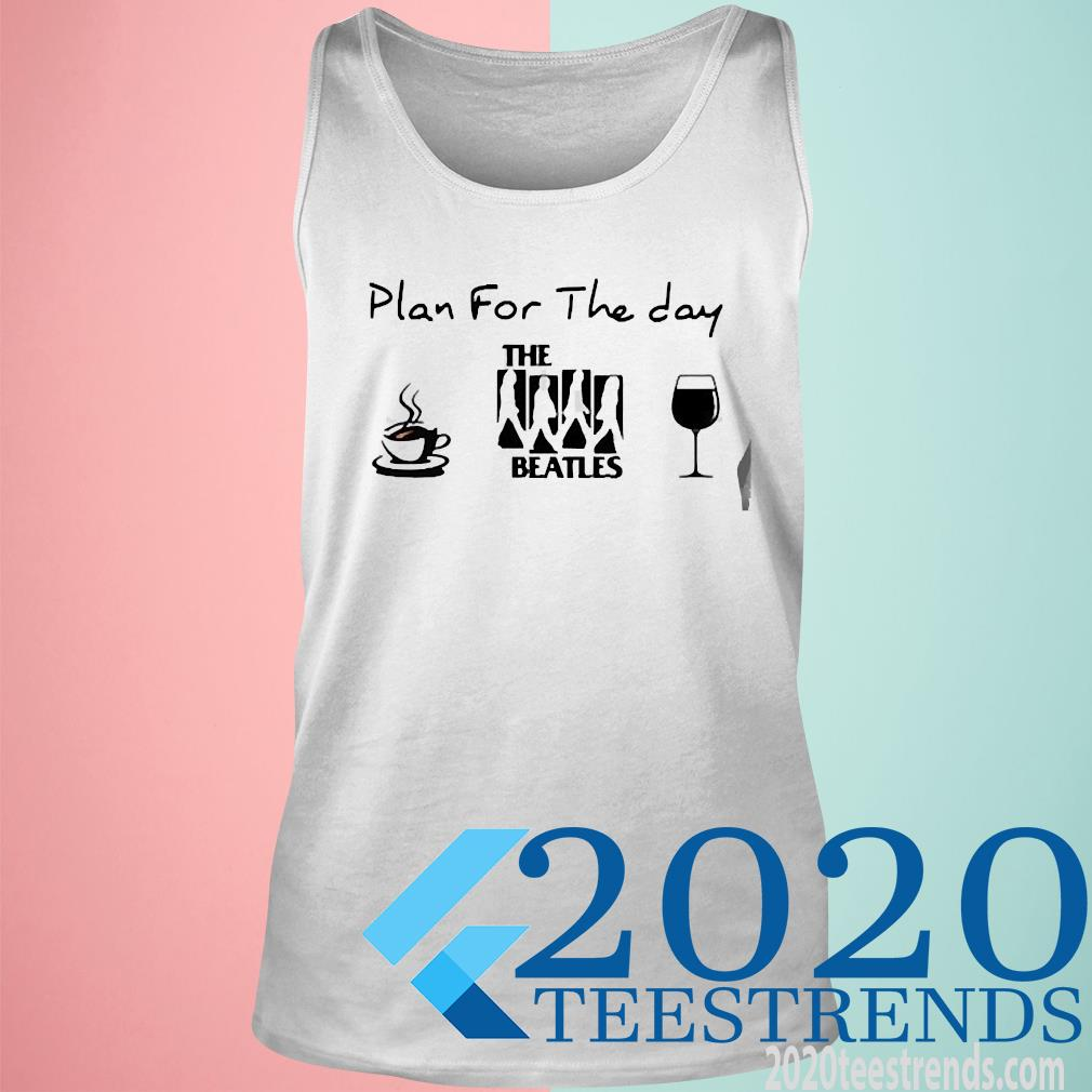 Plan For The Day The Beatles Coffee And Wine Shirt tank top