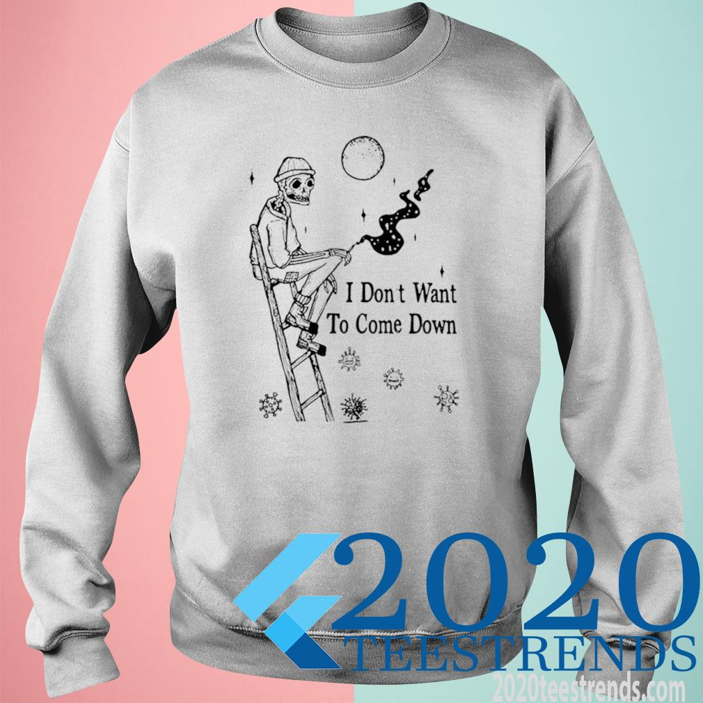 Skeleton I Don't Want To Come Down Shirt sweatshirt