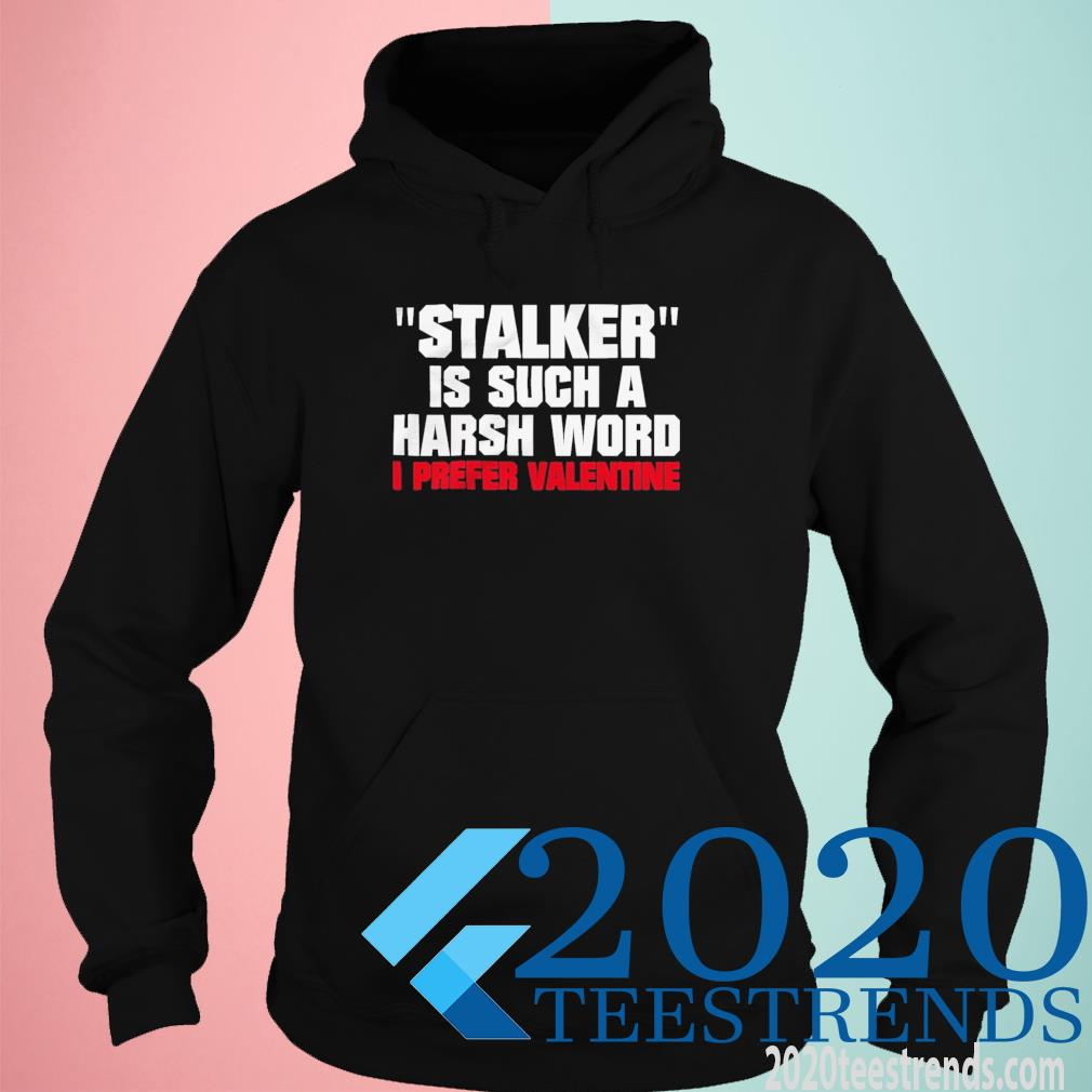 Stalkier Is Such A Harsh Word I Prefer Valentine Funny Shirt hoodie