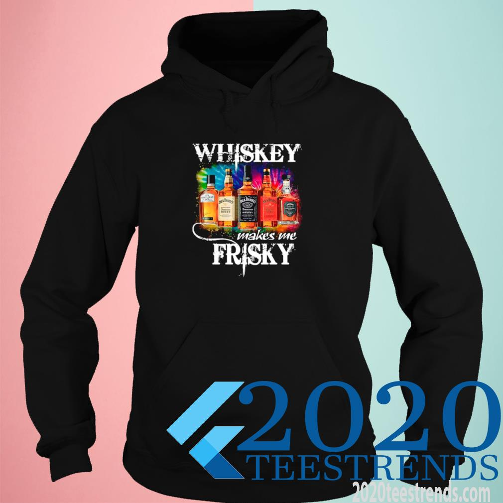 The Whiskey Makes Me Frisky Shirt hoodie