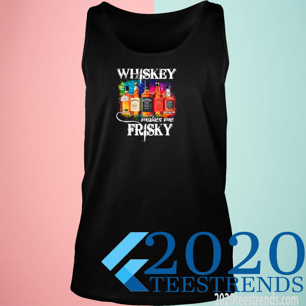 The Whiskey Makes Me Frisky Shirt tank top