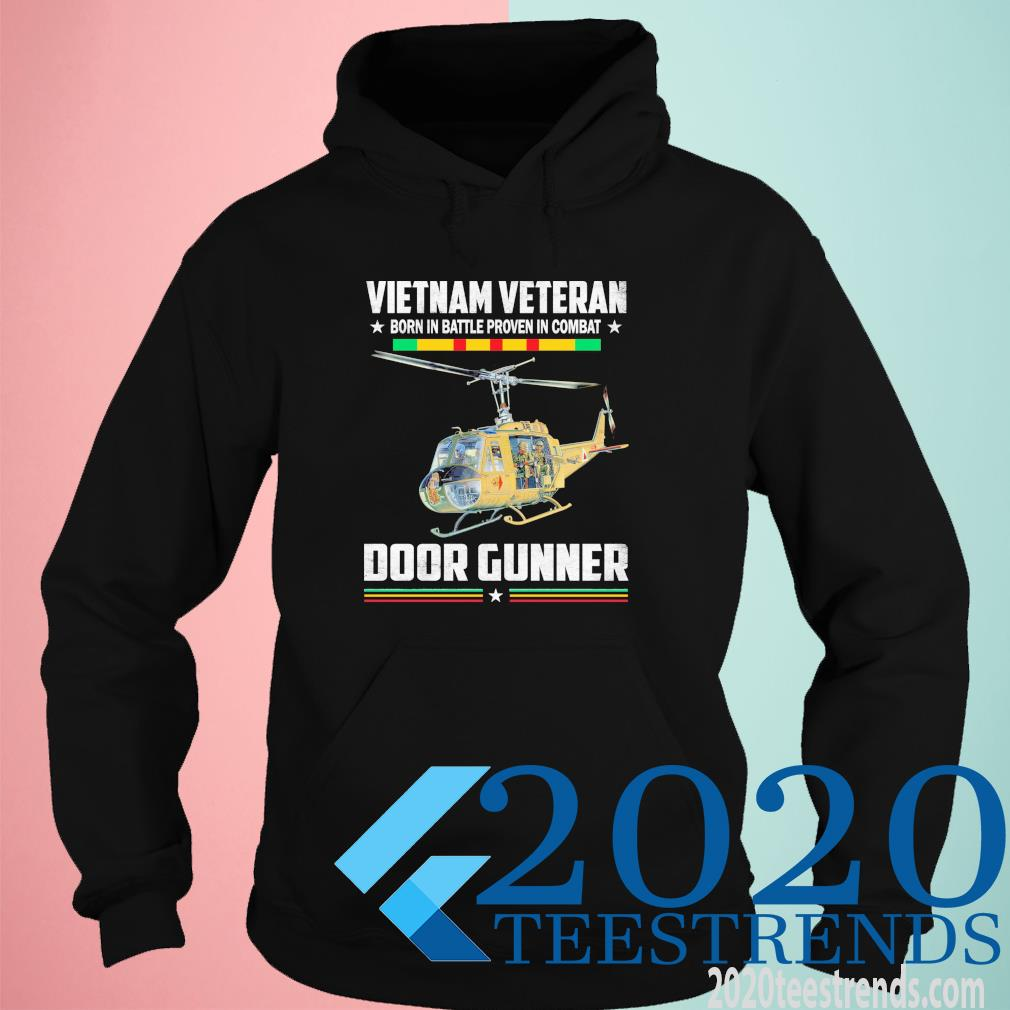 Vietnam Veteran Born In Battle Proven In Combat Door Gunner Funny Shirt hoodie
