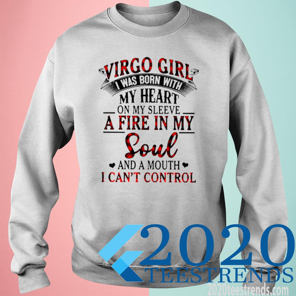 Virgo Girl I Was Born With My Heart On My Sleeve A Fire In My Soul And A Mouth I Can't Control Shirt sweatshirt