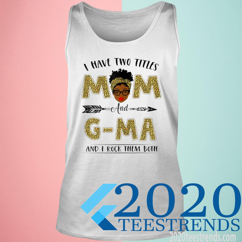 Women's I Have Two Titles Mom And G Ma Leopard Mother's Day Shirt tank top