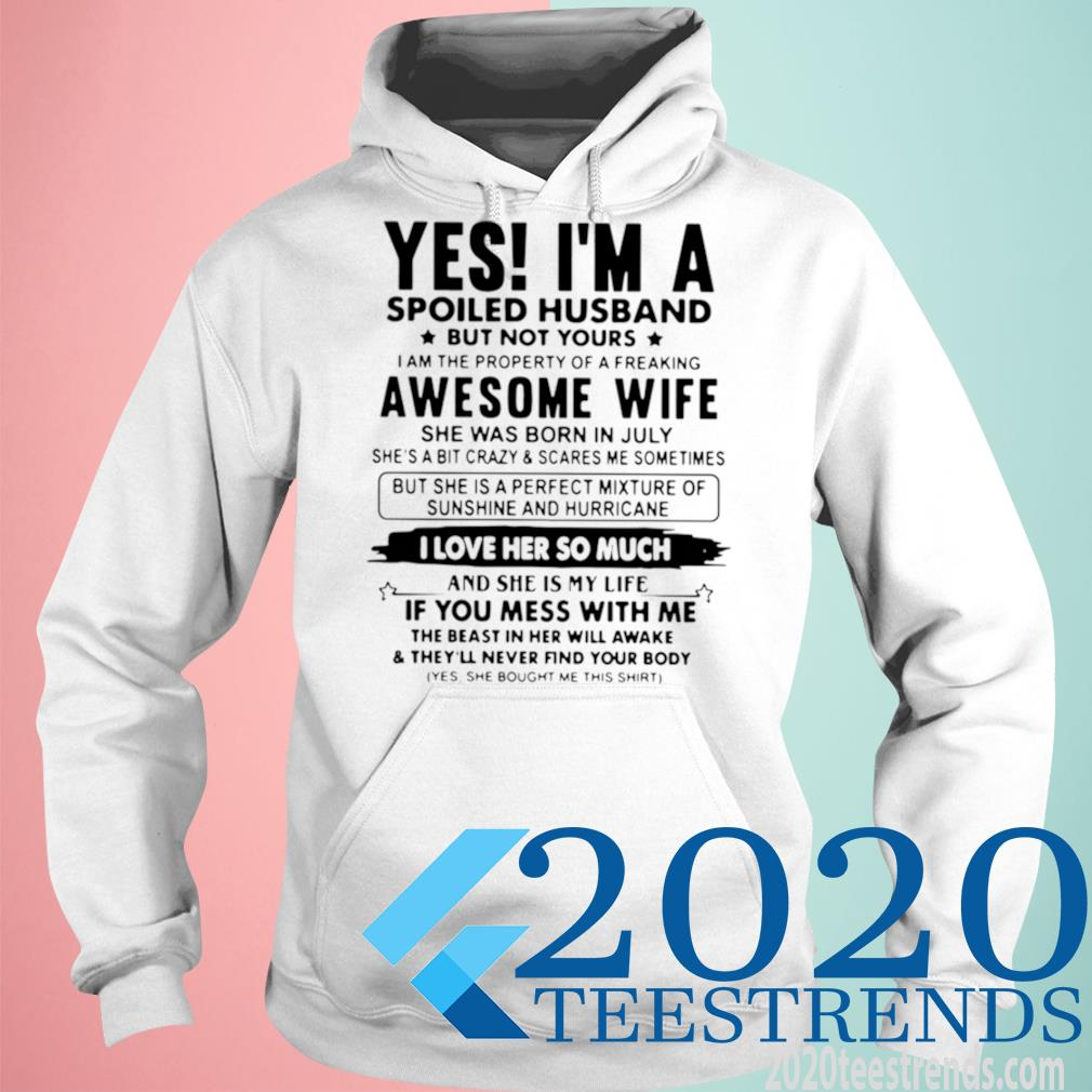 Yes I'm A Spoiled Husband But Not Yours I Am The Property Of A Freaking Awesome Wife Shirt hoodie