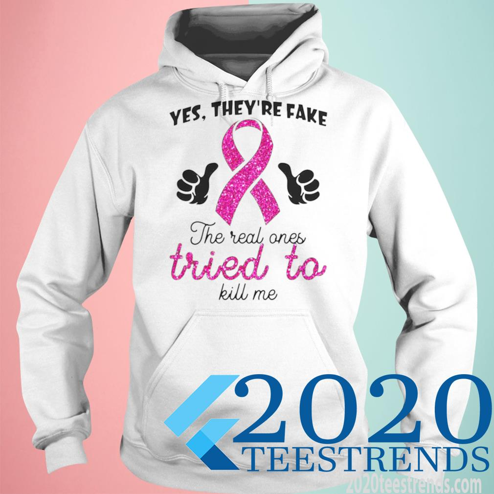 Yes They're Fake The Real Ones Tried To Kill Me Shirt hoodie