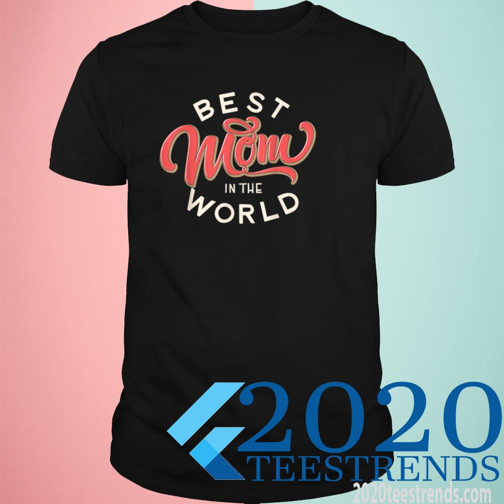 Best Mom In The World Happy Mother's Day For Mom Shirt
