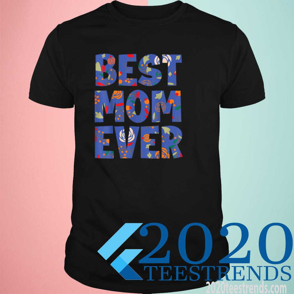 Floral Best Mom Ever Funny Mother's Day 2021 Shirt