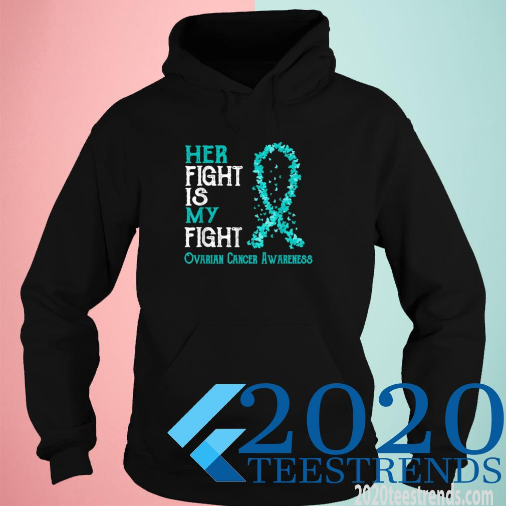 Her Fight Is My Fight Ovarian Cancer Awareness Shirt hoodie