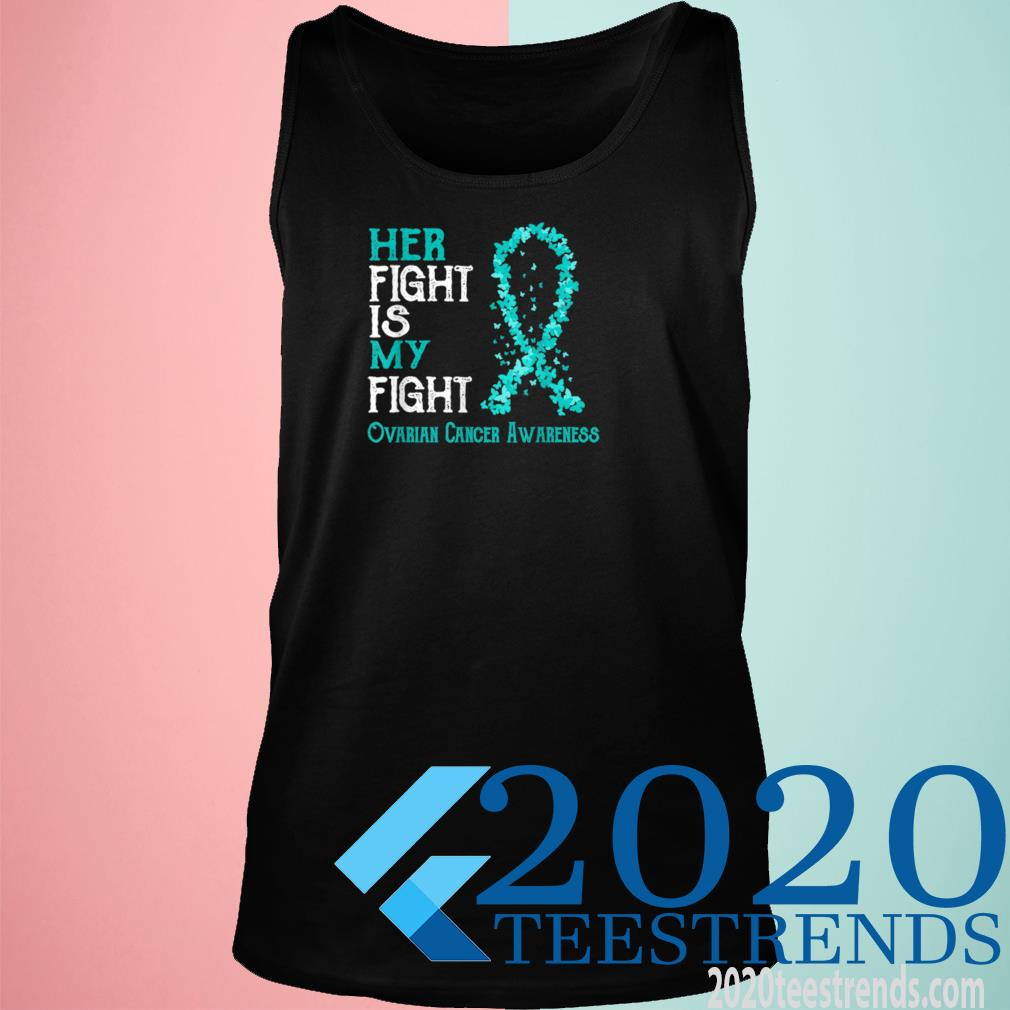 Her Fight Is My Fight Ovarian Cancer Awareness Shirt tank top