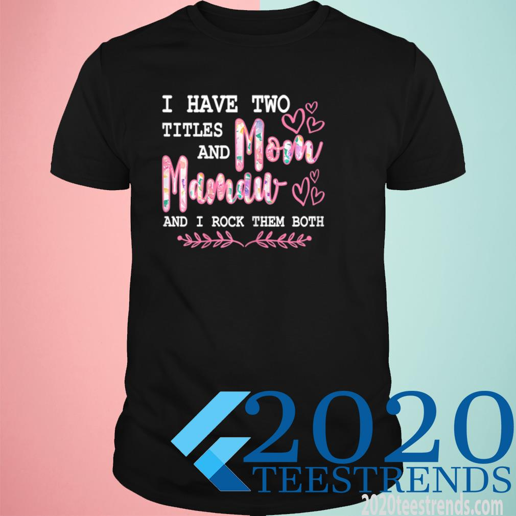 I Have Two Titles Mom And Mamaw Floral Mother's Day Shirt