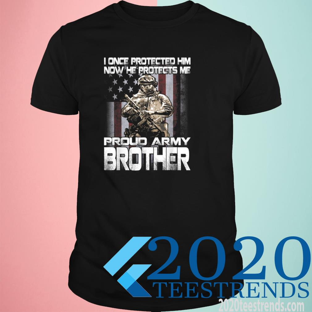 I Once Protected Him Now He Protects Me Proud Army Brother Shirt