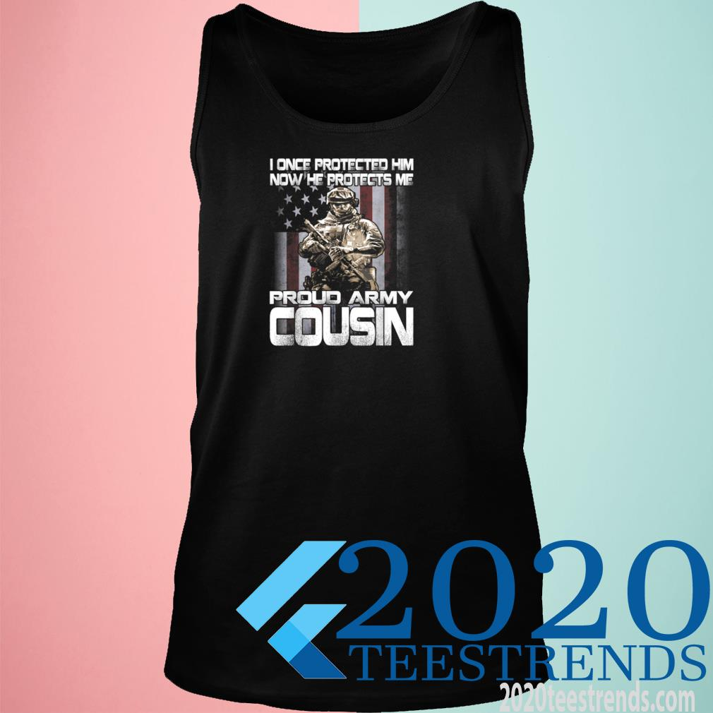 I Once Protected Him Now He Protects Me Proud Army Cousin Shirt tank top