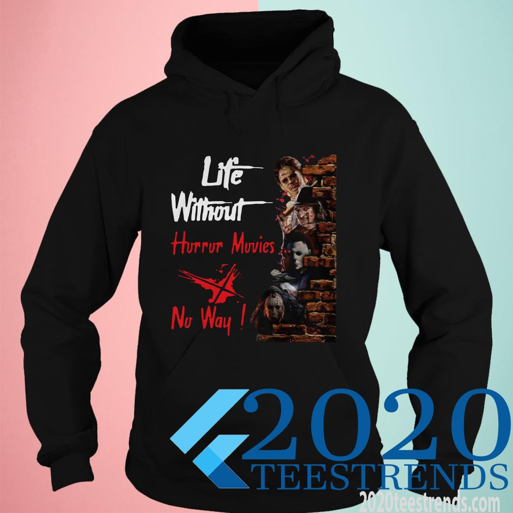 Life without Horror Movies No Way Horror Characters Film Shirt
