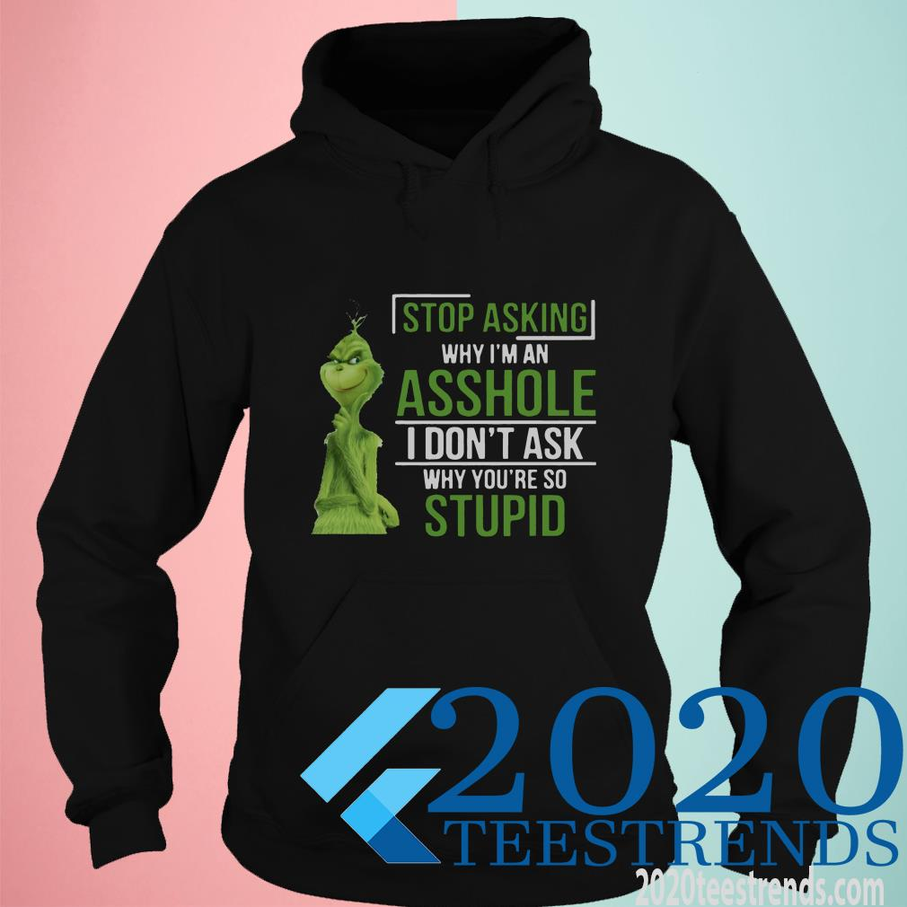 Grinch Stop Asking Why I'm An Asshole I Don't Ask Why You're So Stupid Hoodies