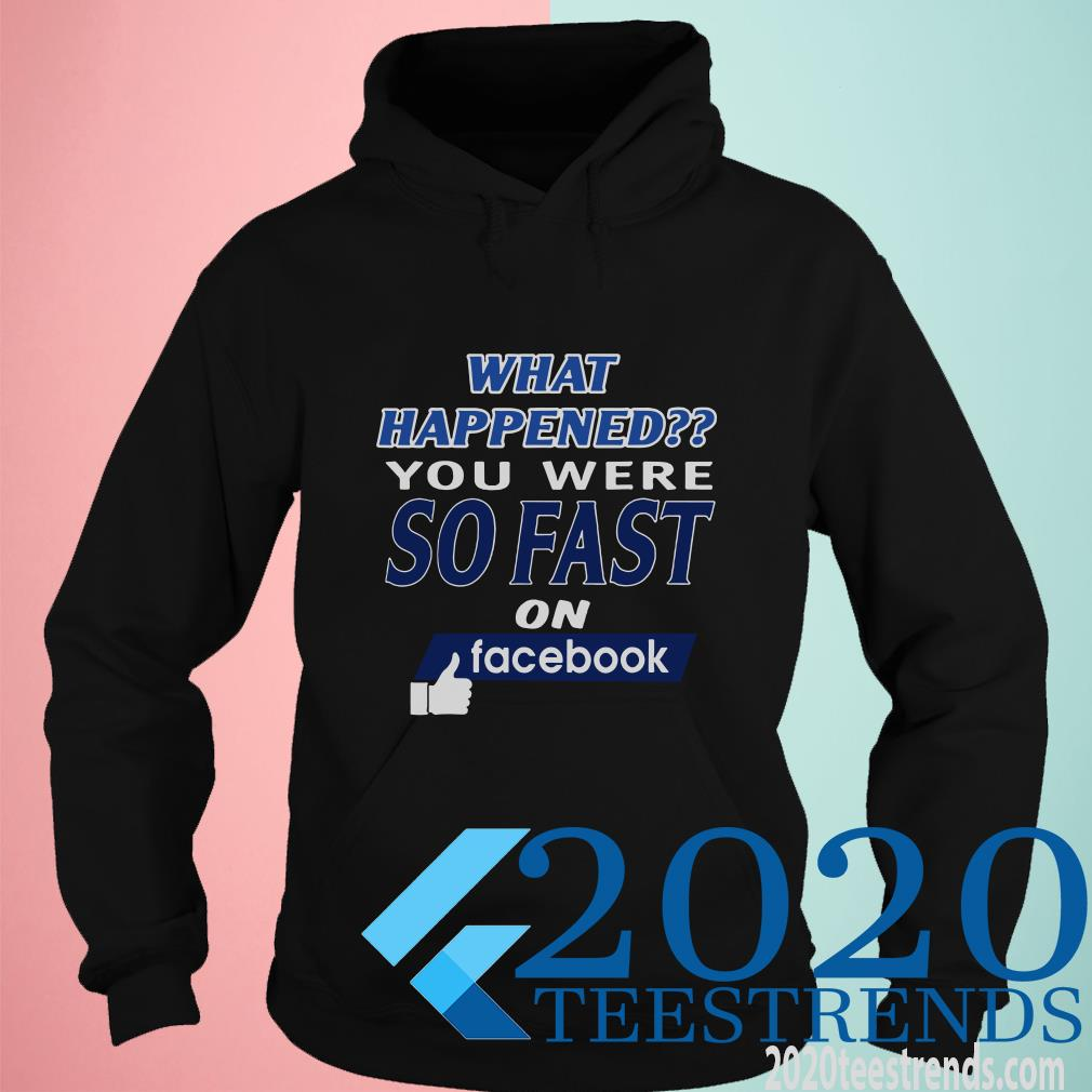 What Happened You Were So Fast On Facebook Hoodies