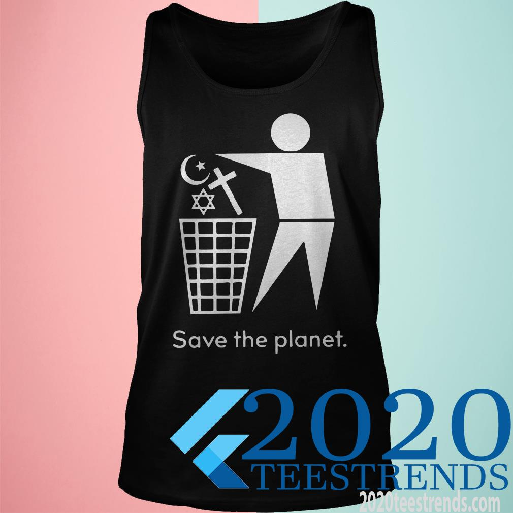 Save The Planet Trash Religion Shirt