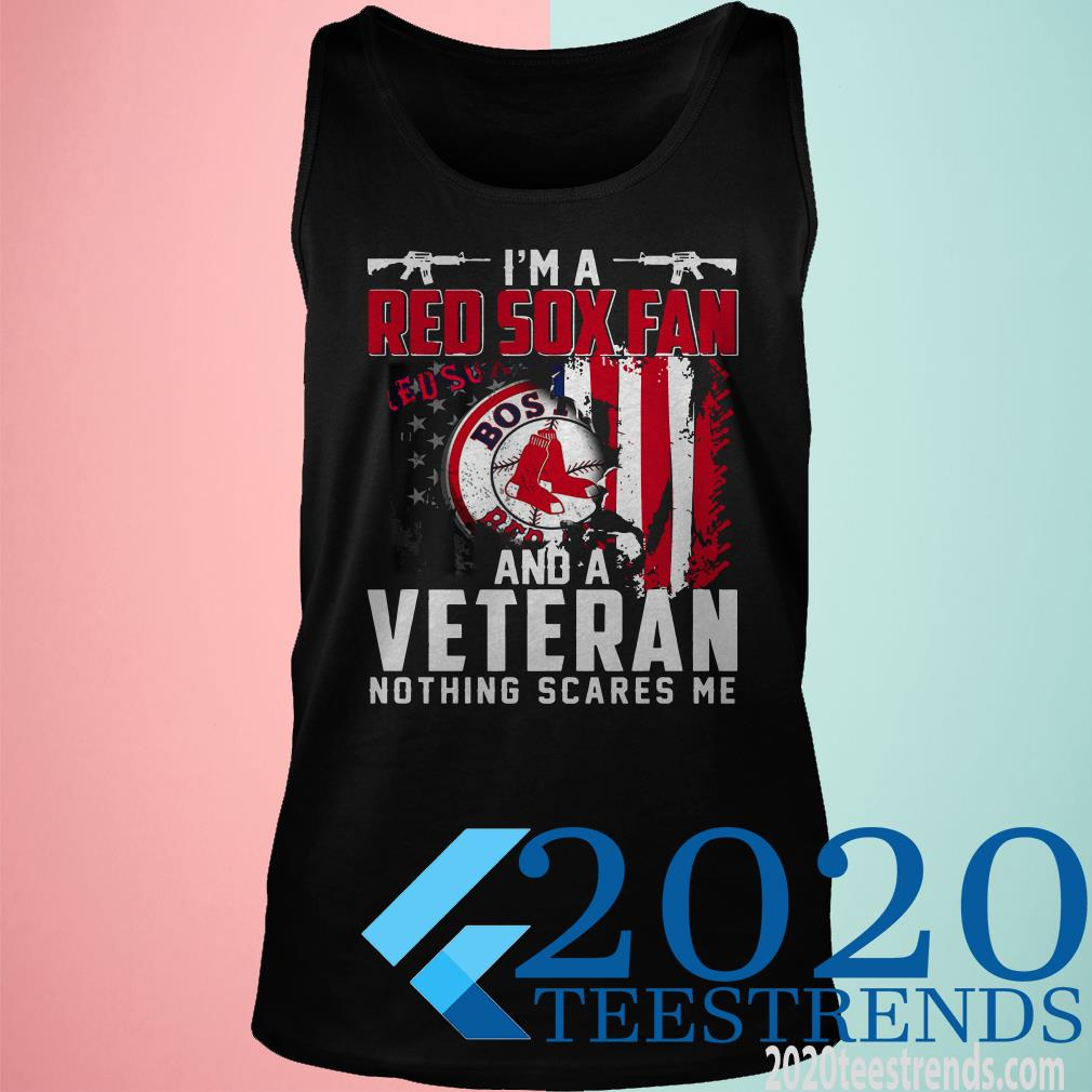 I'm A Red Sox Fan And A Veteran Nothing Scares Me Shirt