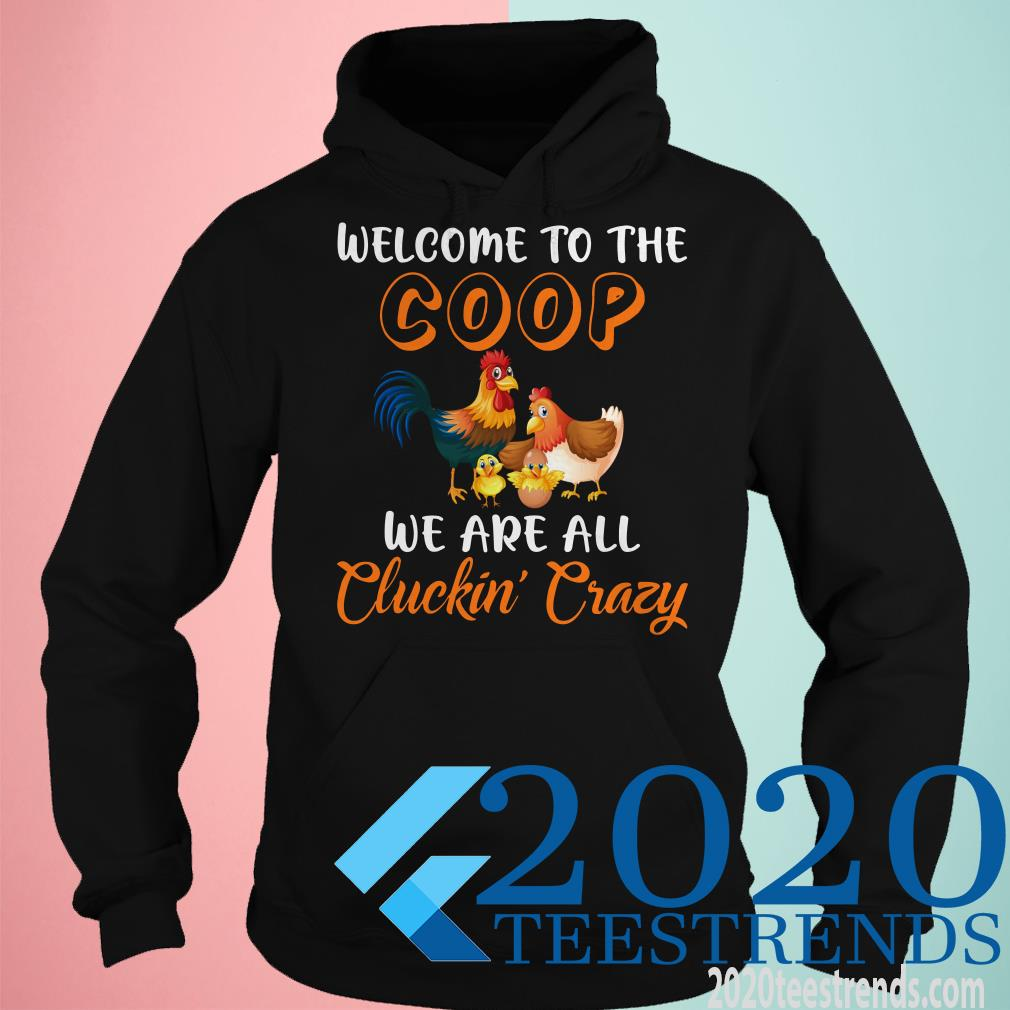 Welcome To The Coop We're All Clickin Crazy Shirt