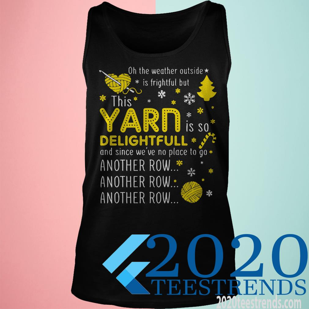 Oh The Weather Outside is Frightful But This Yarn Delightful Shirt