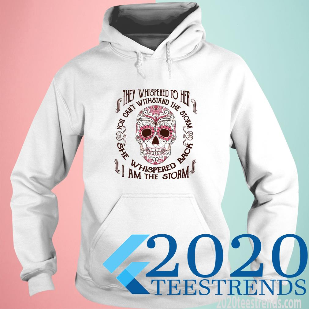 Sugar Skull The Whispered To Her You Can't Withstand The Storm She Whispered Back I Am The Storm Hoodies