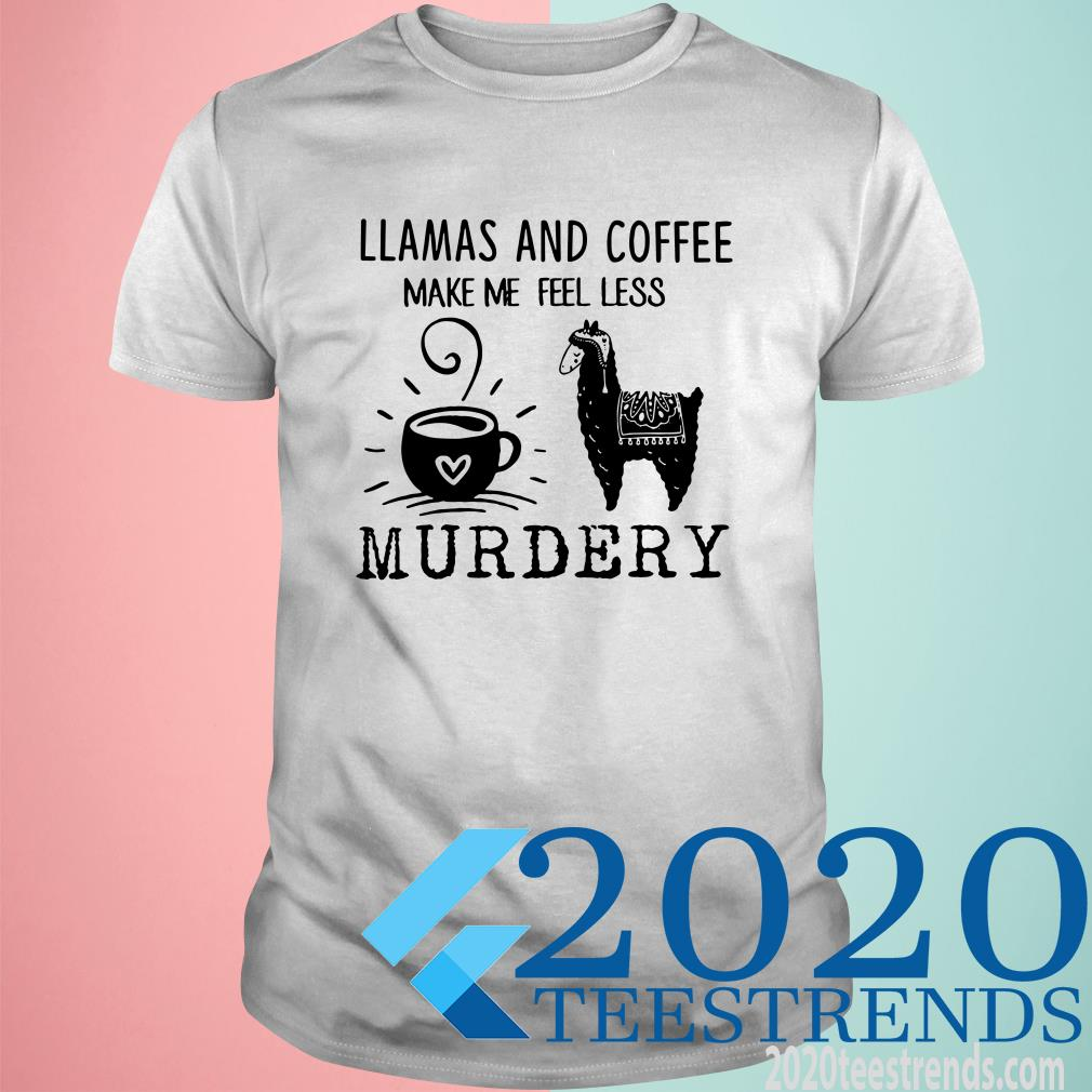 Llamas And Coffee Make Me Feel Less Murdery Shirt Classic Shirt