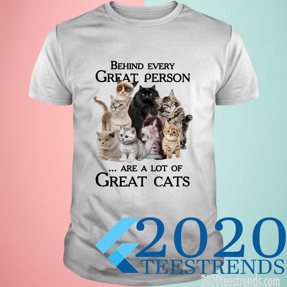 Behind Every Great Person Are A Lot Of Great Cats Shirt