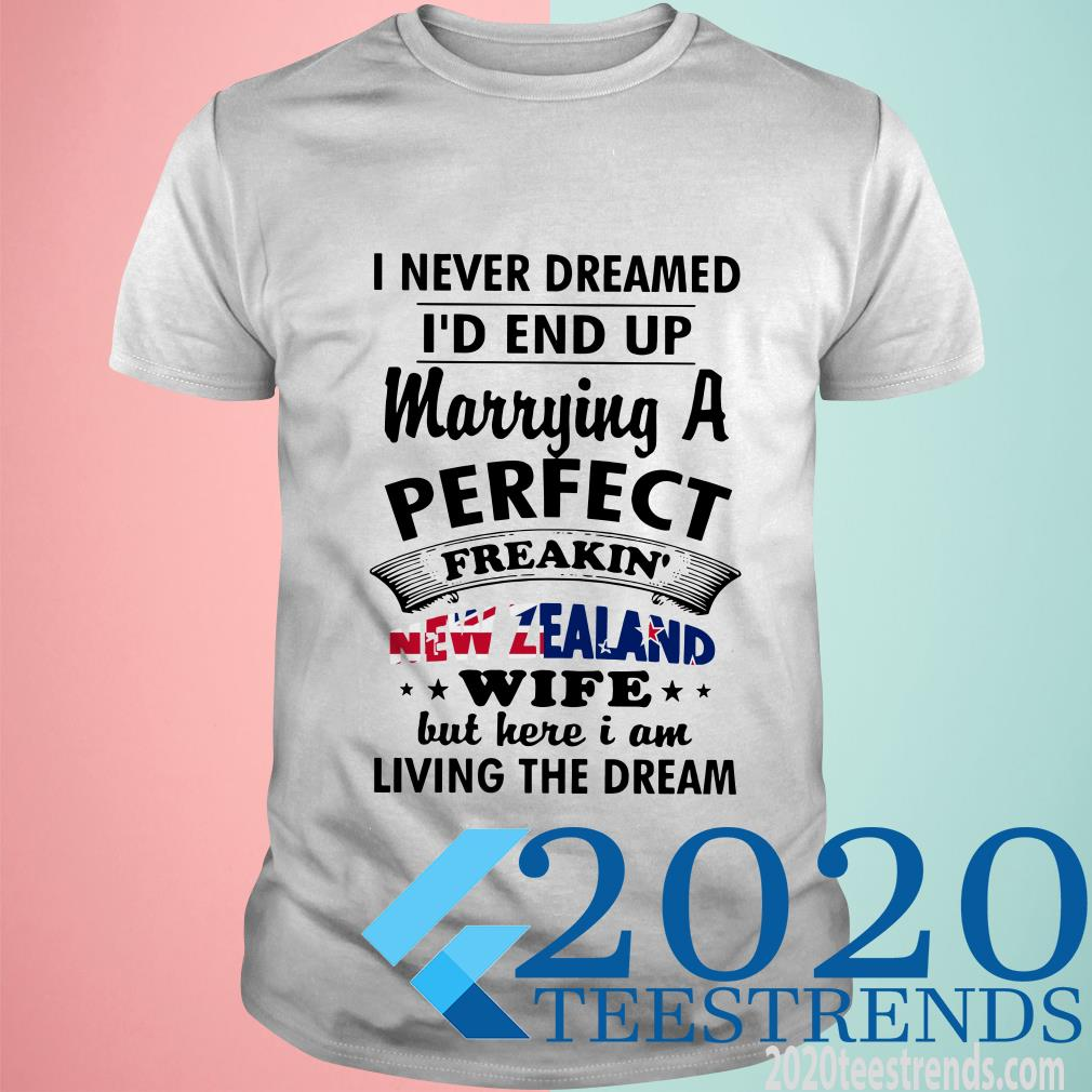 I Never Dreamed I'd End Up Marrying A Perfect Freakin' New Zealand Wife Shirt