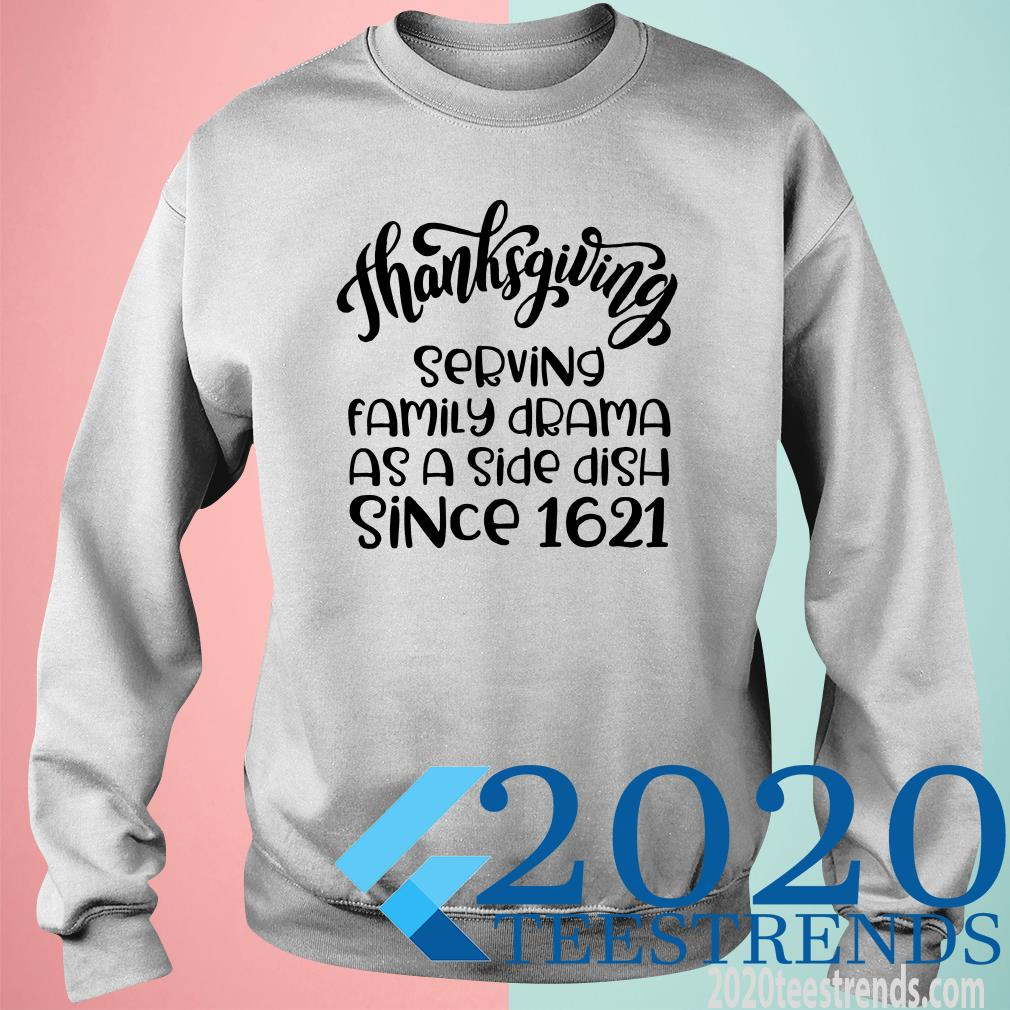 Funny Womens Thanksgiving Shirt Serving Family Drama Since 1621 SweatShirt