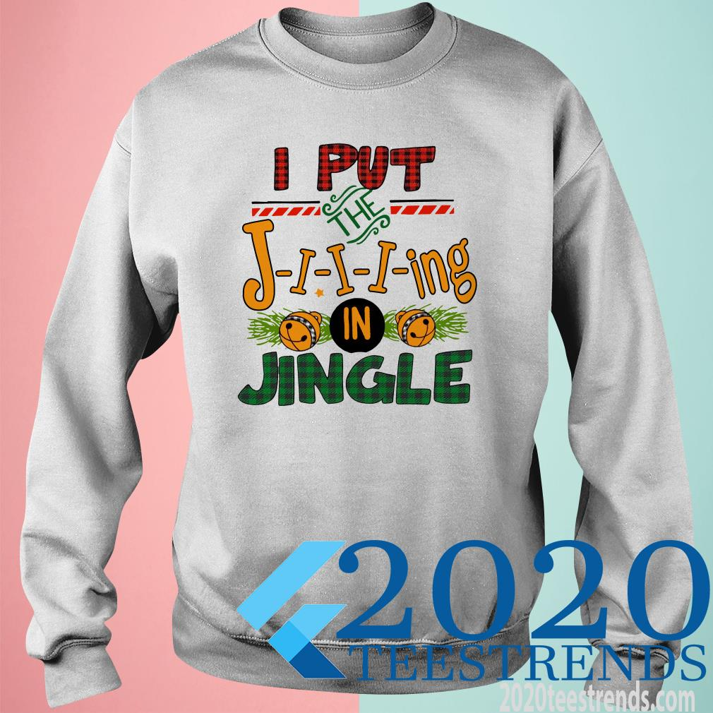 I Put The Jing In Jingle SweatShirt