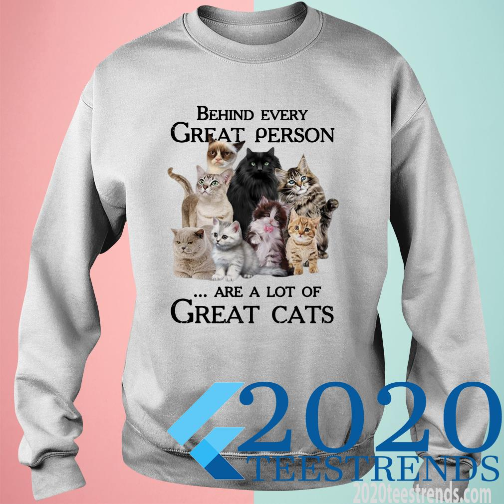 Behind Every Great Person Are A Lot Of Great Cats SweatShirt