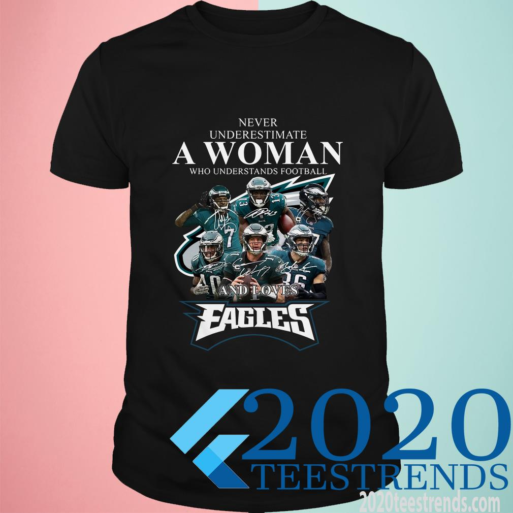 Never Underestimate A Woman Who Understands Football And Loves Eagles Shirt