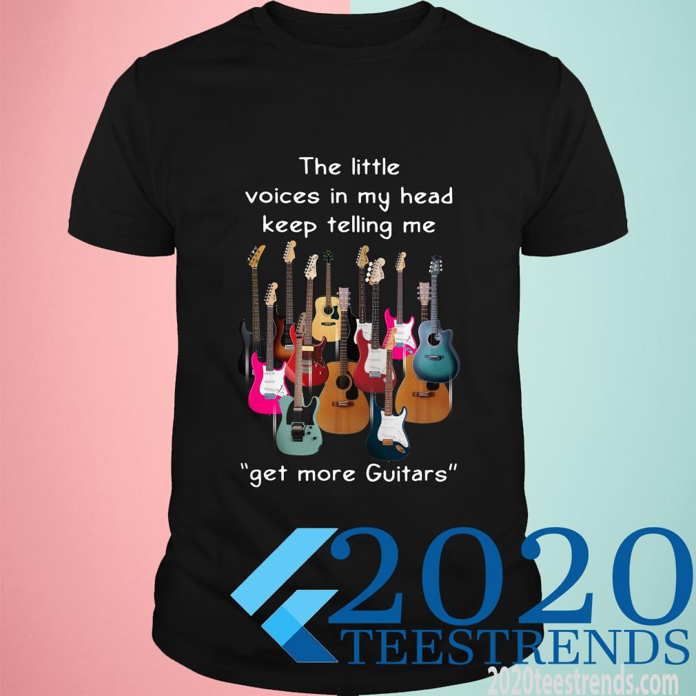 The Little Voices In My Head Keep Telling Me Get More Guitars Shirt