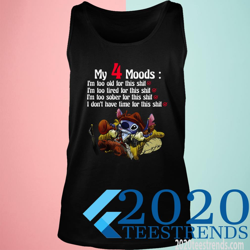 Stitch My 4 Moods I'm Too Old For This Shit Im Too Tired For This Shit Shirt