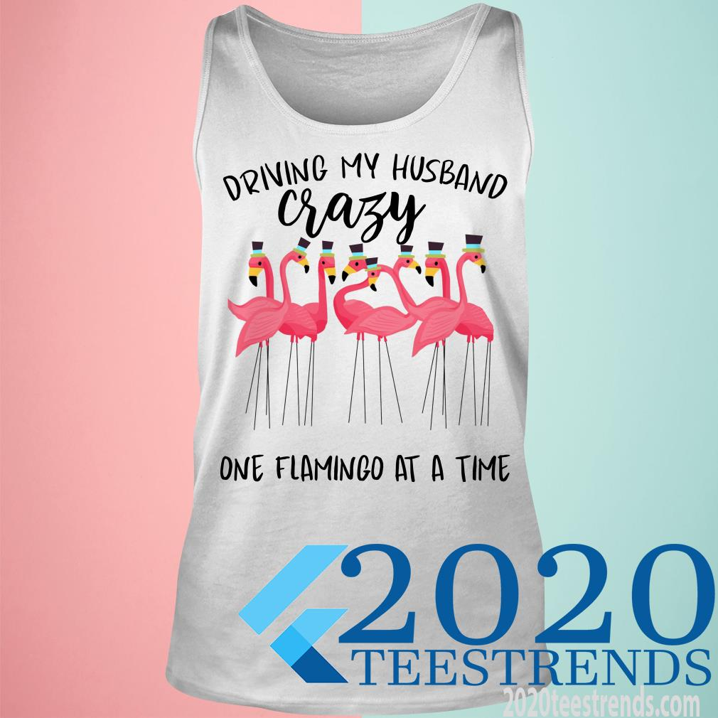 Driving My Husband Crazy One Flamingo At A Time Shirt