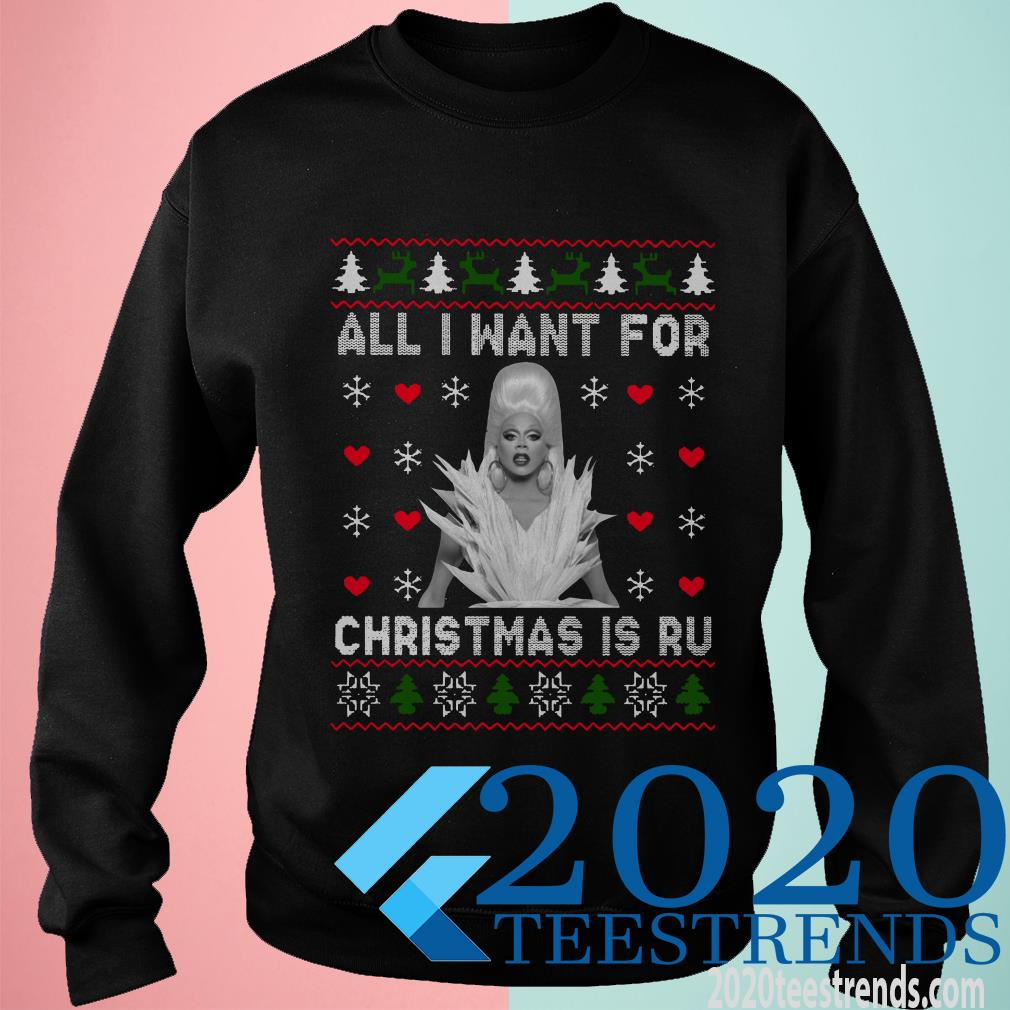 Rupaul All I Want For Chrstmas Is Ru Ugly Sweatshirt