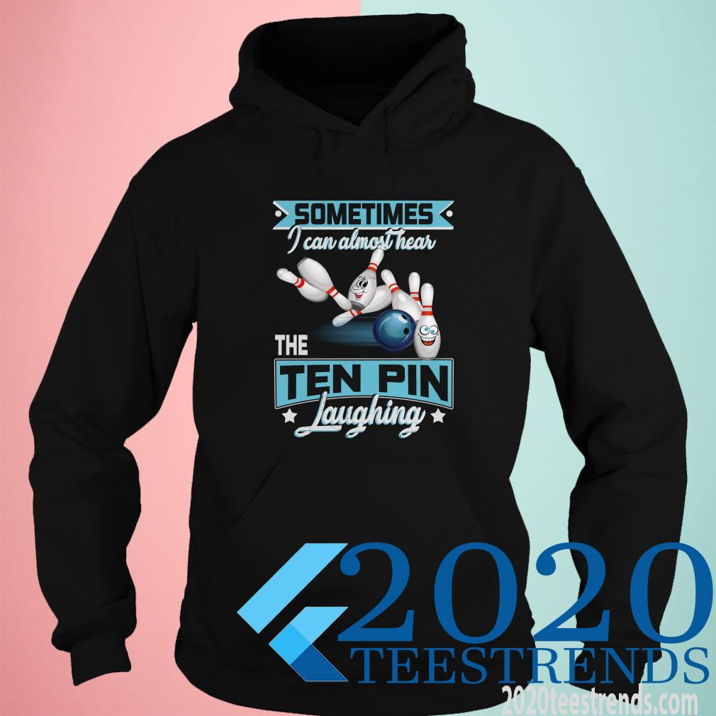Sometimes I Can Almost Hear The Ten Pin Laughing Bowling Shirt