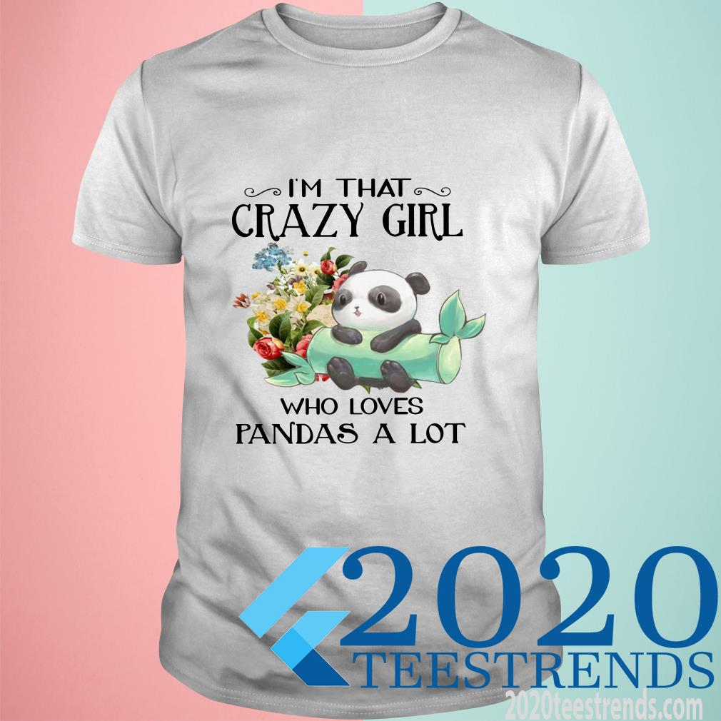 Panda I'm That Crazy Girl Who Loves Pandas A Lot Shirt