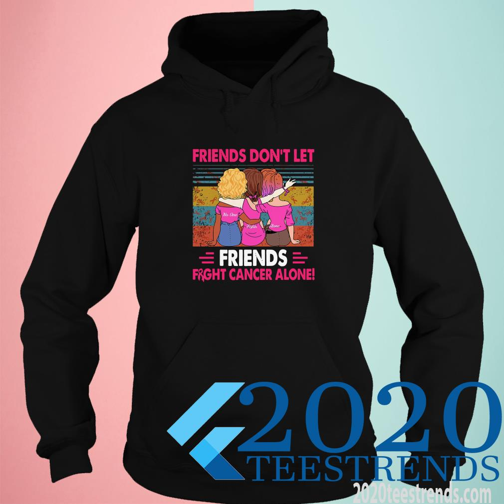 Friends Don't Let Friends Fight Cancer Alone Vintage Hoodies