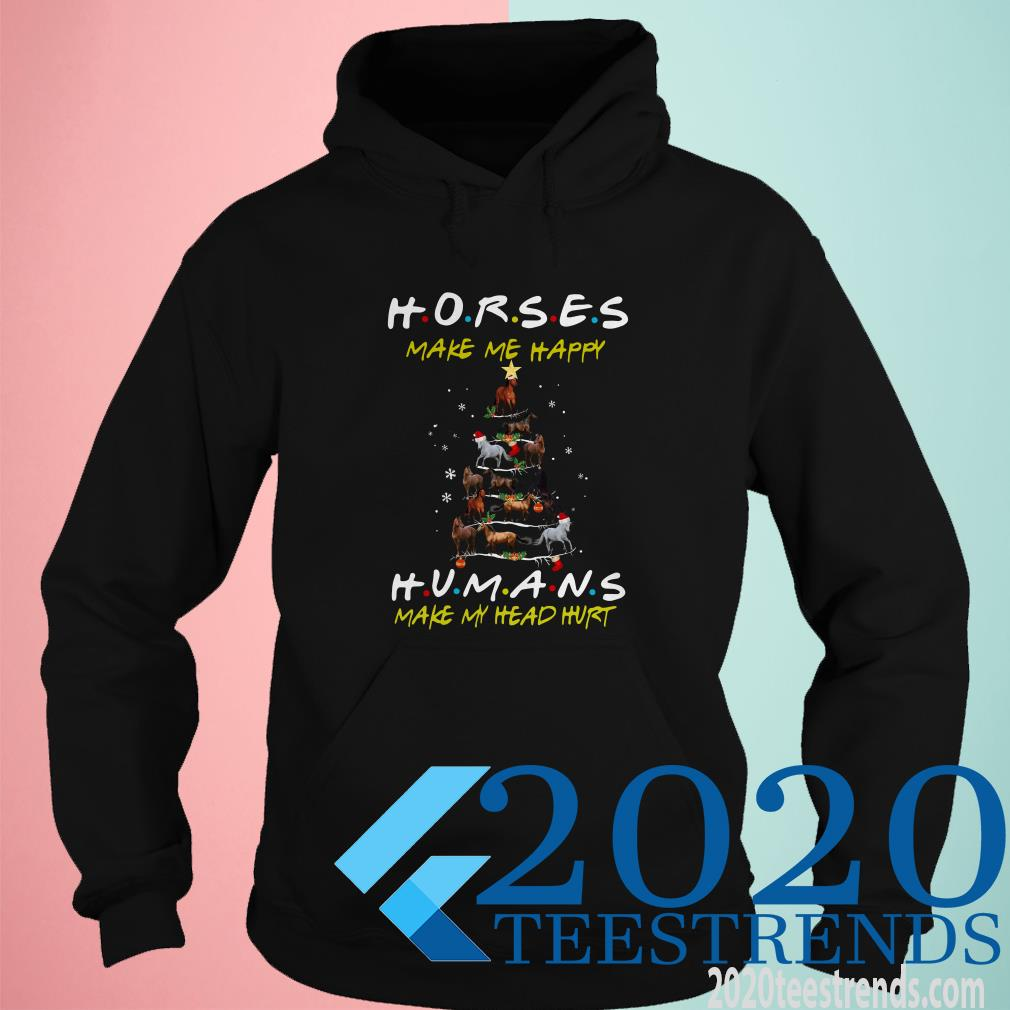 Horse Make Me Happy Humans Make My Head Hurt Friends Christmas Tree Hoodies