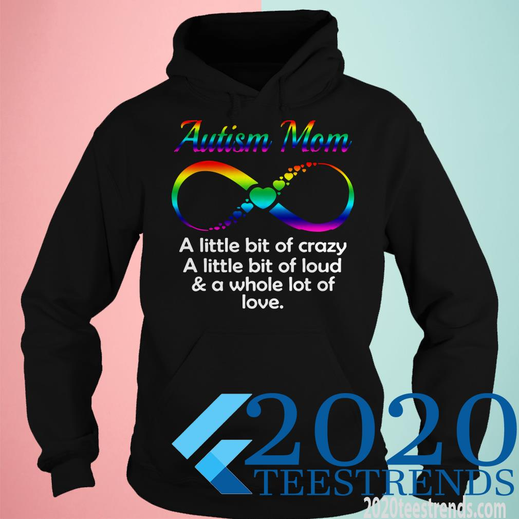 Autism Mom A Little Bit Of Crazy A Little Bit Of Loud And A Whole Lot Of Love Shirt