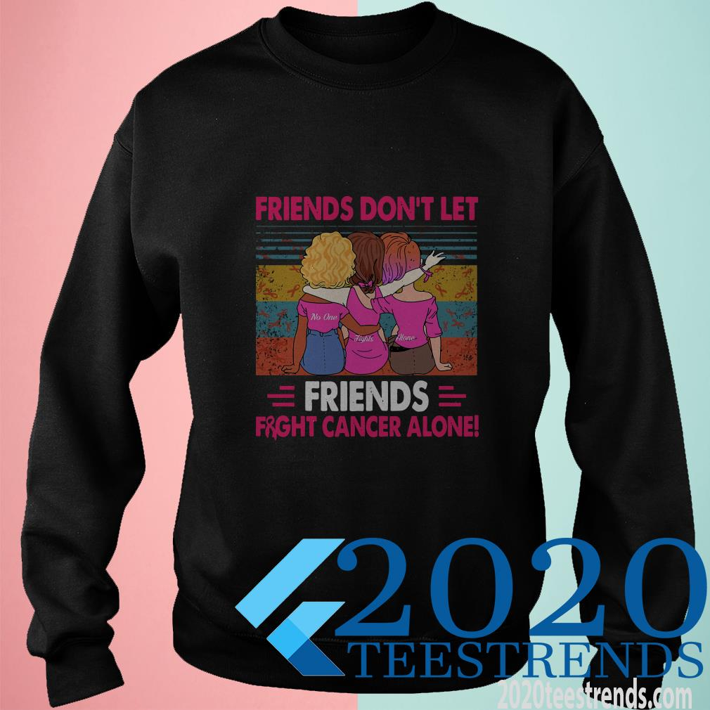 Friends Don't Let Friends Fight Cancer Alone Vintage Sweater